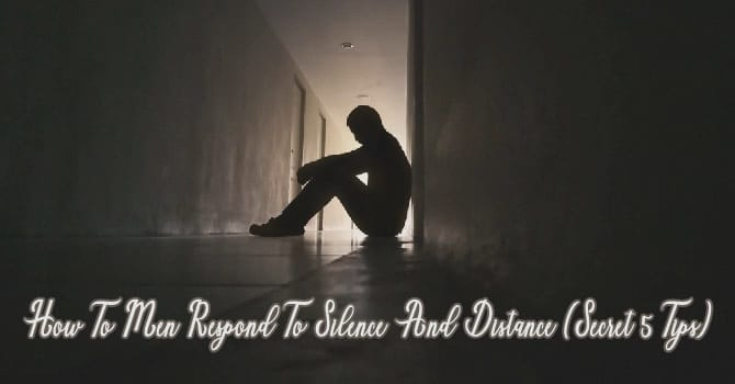 Men Respond To Silence And Distance