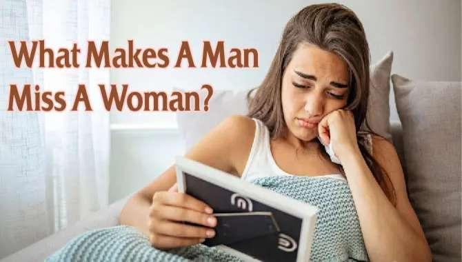 What Makes A Man Miss A Woman