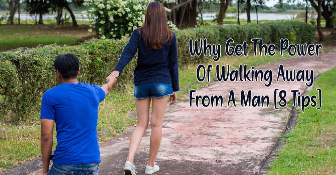 The Power Of Walking Away From a Man