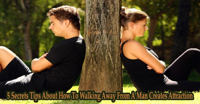 walking away from a man creates attraction